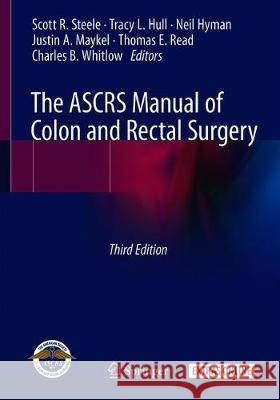 The ASCRS Manual of Colon and Rectal Surgery Scott Steele Tracy L. Hull Neil Hyman 9783030011642 Springer - książka