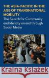 The Asia Pacific in the Age of Transnational Mobility: The Search for Community and Identity on and Through Social Media Catherine Gomes 9781783085927 Anthem Press