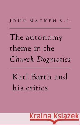 The Autonomy Theme in the Church Dogmatics: Karl Barth and His Critics John Macken 9780521346269 Cambridge University Press - książka