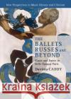 The Ballets Russes and Beyond: Music and Dance in Belle- Poque Paris