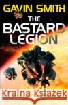 The Bastard Legion: Book 1 Gavin G. Smith 9781473217256 Gollancz