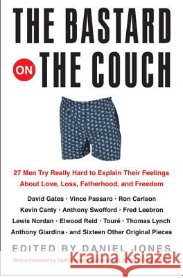 The Bastard on the Couch : 27 Men Try Really Hard to Explain Their Feelings About Love, Loss, Fatherhood, and Freedom Daniel Jones 9780060565350 Harper Perennial - książka