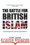 The Battle for British Islam: Reclaiming Muslim Identity from Extremism Sara Khan Tony McMahon  9780863561597 Saqi Books