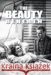 The Beauty Beneath Daniel Welch Kelly 9781512777338 WestBow Press