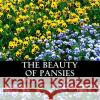 The Beauty of Pansies: A Text-Free Book for Seniors and Alzheimer's Patients Melissa Cordingly 9781548520137 Createspace Independent Publishing Platform