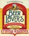 The Beer Lovers Cookbook: More Than 300 Recipes All Made with Beer