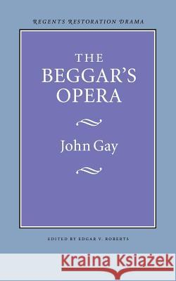 The Beggar's Opera John Gay Edgar V. Roberts 9780803253612 University of Nebraska Press - książka