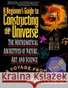 The Beginner's Guide to Constructing the Universe: The Mathematical Archetypes of Nature, Art, and Science Michael S. Schneider 9780060926717 HarperCollins Publishers