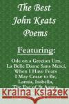 The Best John Keats Poems: Featuring Ode on a Grecian Urn, La Belle Dame Sans Merci, When I Have Fears I May Cease to Be, Lamia, Isabella, the Ev