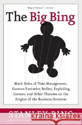 The Big Bing: Black Holes of Time Management, Gaseous Executive Bodies, Exploding Careers, and Other Theories on the Origins of the Stanley Bing 9780060529574 HarperCollins Publishers - książka