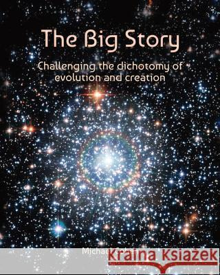 The Big Story: Challenging the Dichotomy of Evolution and Creation Michael Cohen Melanie Lotfali 9780987493415 Michelangela - książka