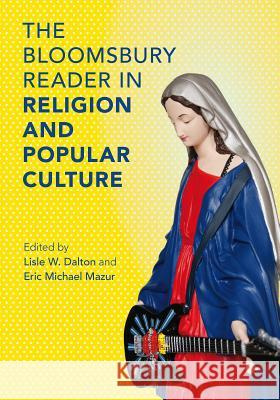 The Bloomsbury Reader in Religion and Popular Culture Lisle W. Dalton Eric Michael Mazur 9781472514660 Bloomsbury Academic - książka