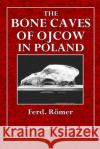 The Bone Caves of Ojcow in Poland Ferd Romer 9781512081091 Createspace