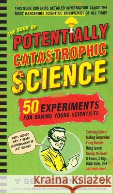 The Book of Potentially Catastrophic Science: 50 Experiments for Daring Young Scientists Sean Connolly 9780761156871 Workman Publishing - książka