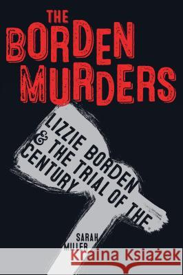 The Borden Murders: Lizzie Borden and the Trial of the Century Sarah Miller 9781984892447 Yearling Books - książka
