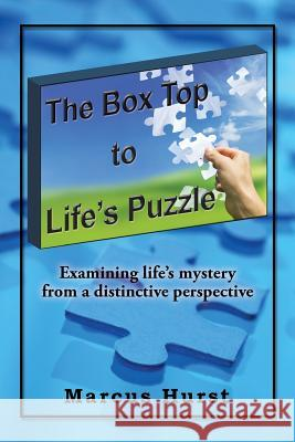 The Box Top to Life's Puzzle: Examining Life's Mystery from a Distinctive Perspective Marcus Hurst   9781524591892 Xlibris - książka