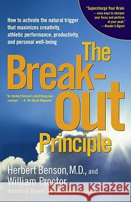 The Breakout Principle : How to Activate the Natural Trigger That Maximizes Creativity, Athletic Performance, Productivity, and Personal Well-Being William Proctor Herbert Benson 9780743223980 Scribner Book Company - książka