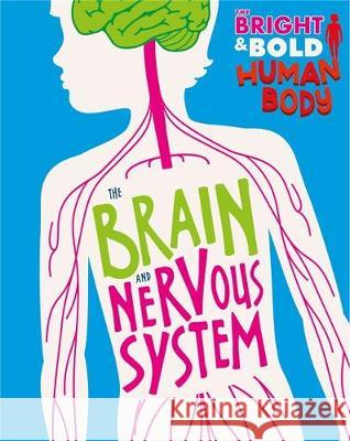 The Bright and Bold Human Body: The Brain and Nervous System Izzi Howell 9781526310392 Hachette Children's Group - książka