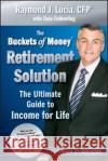 The Buckets of Money Retirement Solution: The Ultimate Guide to Income for Life Raymond J. Lucia Ben Stein  9780470581575