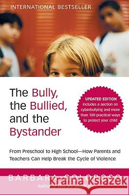 The Bully, the Bullied, and the Bystander: From Preschool to Highschool--How Parents and Teachers Can Help Break the Cycle of Violence Barbara Coloroso 9780061744600 Collins Living - książka