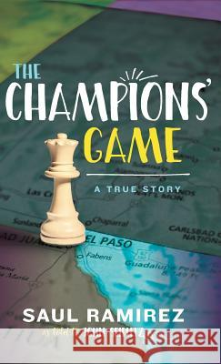 The Champions' Game: A True Story Saul Ramirez John Seidlitz 9780997740240 Canter Press - książka