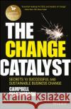 The Change Catalyst: Secrets to Successful and Sustainable Business Change Macpherson, C 9781119386261 John Wiley & Sons