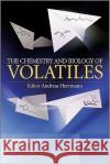 The Chemistry and Biology of Volatiles Dr. Andreas Herrmann   9780470777787