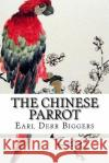 The Chinese Parrot (Charlie Chan #2) Earl Derr Biggers 9781543248289 Createspace Independent Publishing Platform