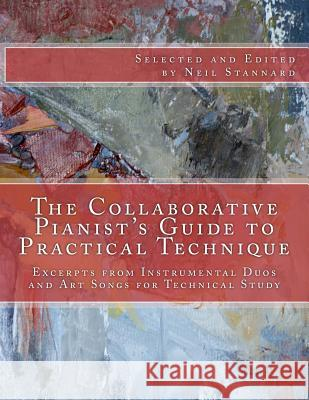 The Collaborative Pianist's Guide to Practical Technique: Excerpts from Instrumental Duos and Art Songs for Technical Study Neil Stannard 9781511947862 Createspace - książka
