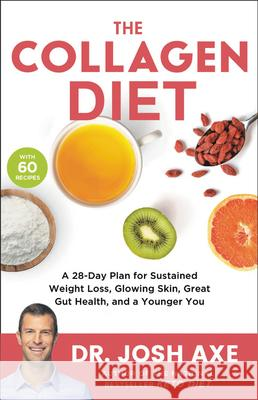 The Collagen Diet: A 21-Day Plan for Sustained Weight Loss, Glowing Skin, Great Gut Health, and a Younger You Josh Axe 9780316426381 Little, Brown Spark - książka