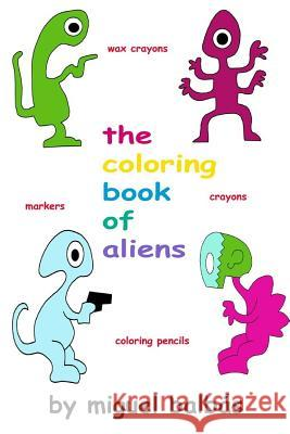 The Coloring Book of Aliens Miguel Balbas 9781726321778 Createspace Independent Publishing Platform - książka