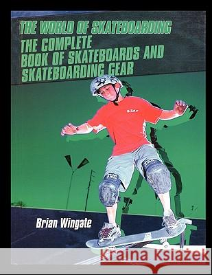 The Complete Book of Skateboards and Skateboarding Gear Brian Wingate 9781435836358 Rosen Publishing Group - książka