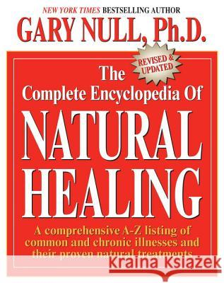 The Complete Encyclopedia of Natural Healing: A Comprehensive A-Z Listing of Common and Chronic Illnesses and Their Proven Natural Treatments Gary Null 9780758213167 Kensington Publishing Corporation - książka
