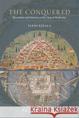 The Conquered: Byzantium and America on the Cusp of Modernity Eleni Kefala 9780884024767 Dumbarton Oaks Research Library & Collection - książka