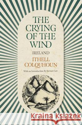 The Crying of the Wind: Ireland Ithell Colquhoun Stewart Lee  9780720618945 Peter Owen Publishers - ksi��ka