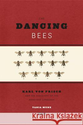 The Dancing Bees: Karl Von Frisch and the Discovery of the Honeybee Language Tania Munz 9780226020860 University of Chicago Press - książka