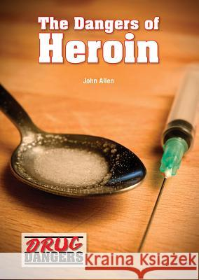 The Dangers of Heroin John Allen 9781682820186 Referencepoint Press - książka
