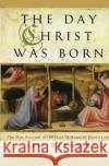 The Day Christ Was Born: The True Account of the First 24 Hours of Jesuss Life