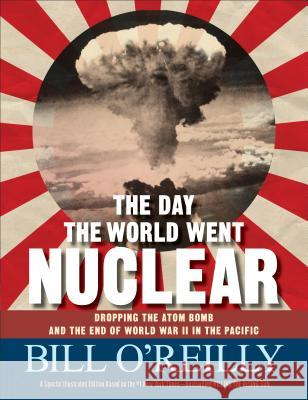 The Day the World Went Nuclear: Dropping the Atom Bomb and the End of World War II in the Pacific Bill O'Reilly 9781250120335 Henry Holt & Company - książka