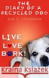 The Diary of a Recycled Dog: Live. Love. Bark! Kim C. Steadman 9780998341927 Lifter Upper