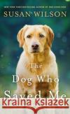 The Dog Who Saved Me Susan Wilson 9781250097224 St. Martin's Press