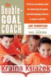 The Double-Goal Coach: Positive Coaching Tools for Honoring the Game and Developing Winners in Sports and Life Jim Thompson 9780060505318 Collins