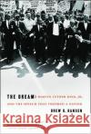 The Dream: Martin Luther King, Jr., and the Speech That Inspired a Nation
