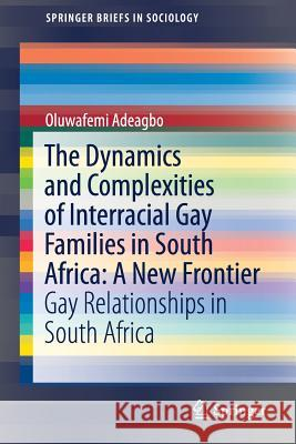 The Dynamics and Complexities of Interracial Gay Families in South Africa: A New Frontier: Gay Relationships in South Africa Oluwafemi Adeagbo 9783030039219 Springer - książka