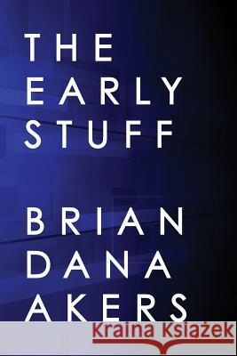 The Early Stuff Brian Dana Akers 9780989996662 Yogavidya.com - książka