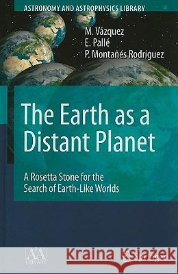 The Earth as a Distant Planet : A Rosetta Stone for the Search of Earth-Like Worlds M. Vazquez E. Palla(c) P. Montaaa(c) 9781441916839 Springer - książka