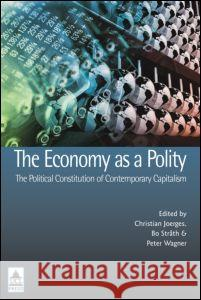 The Economy as a Polity: The Political Constitution of Contemporary Capitalism Christian Joerges Christian Joerges  9781844720705 Taylor & Francis - książka