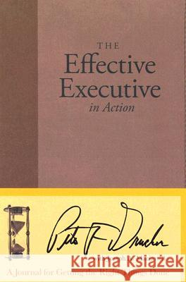 The Effective Executive in Action: A Journal for Getting the Right Things Done Peter F. Drucker Joseph A. Maciariello 9780060832629 HarperCollins Publishers - książka
