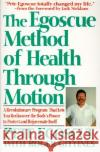 The Egoscue Method of Health Through Motion: Revolutionary Program That Lets You Rediscover the Body's Power to Rejuvenate It Pete Egoscue Roger Gittines Jack Nicklaus 9780060924300 HarperCollins Publishers