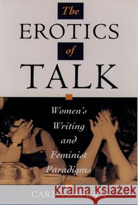 The Erotics of Talk: Women's Writing and Feminist Paradigms Carla Kaplan 9780195099157 Oxford University Press - książka